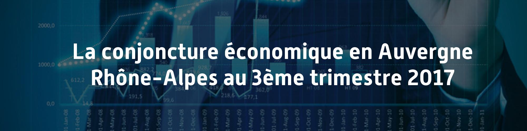 La conjoncture économique en auvergne Rhône-Alpes au 3ème trimestre 2017