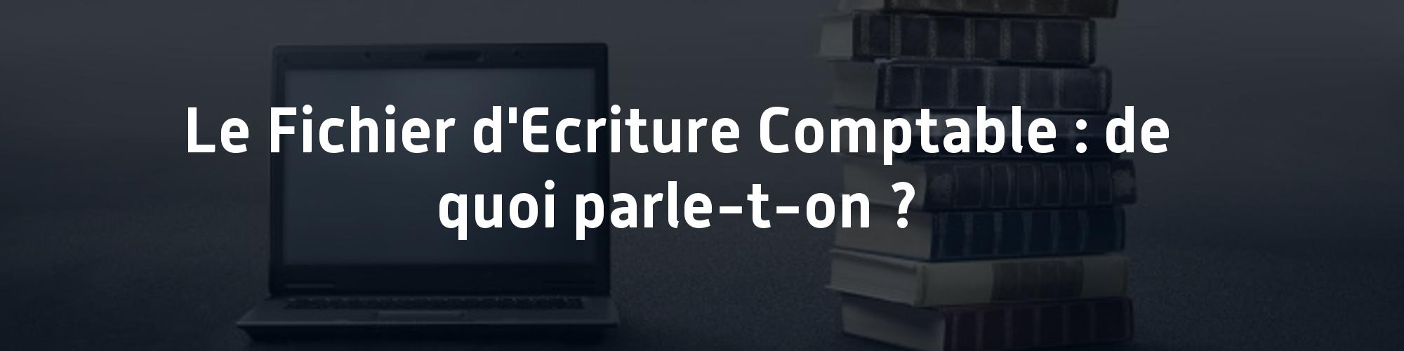 Fichier ecriture comptable_FEC_obligation_controle_fiscal_comptabilité